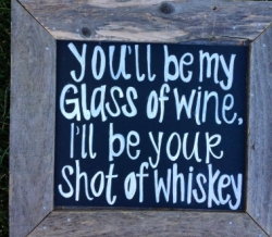You'll Be My Glass Of Wine - Vintage Wood Sign