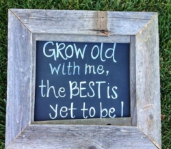 Grow Old With Me Vintage Wood Sign